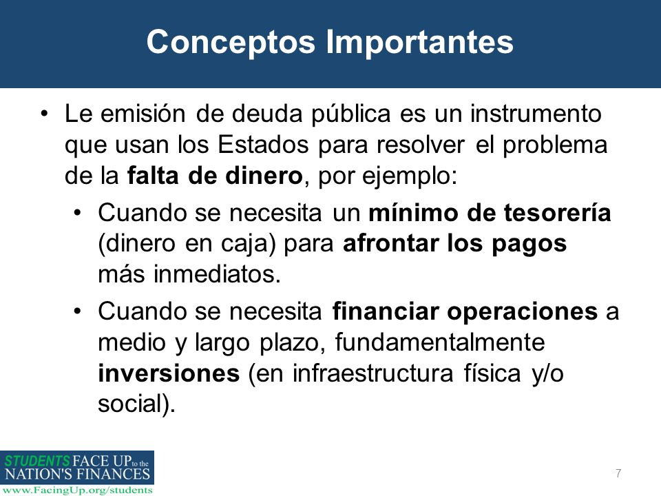 7 Conceptos Importantes Le emisión de deuda pública es un instrumento que usan los Estados para resolver el problema de la falta de dinero, por ejempl