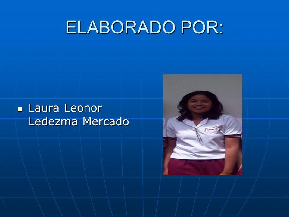 ELABORADO POR: Laura Leonor Ledezma Mercado Laura Leonor Ledezma Mercado
