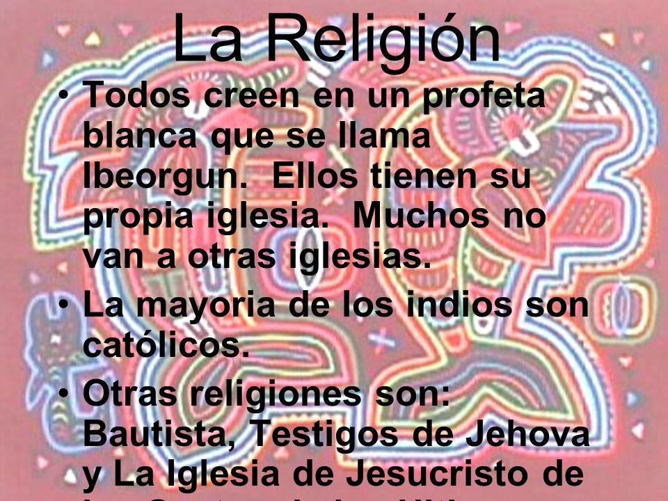 La Religión Todos creen en un profeta blanca que se llama Ibeorgun. Ellos tienen su propia iglesia. Muchos no van a otras iglesias. La mayoria de los