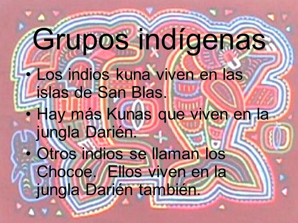 Grupos indígenas Los indios kuna viven en las islas de San Blas. Hay más Kunas que viven en la jungla Darién. Otros indios se llaman los Chocoe. Ellos