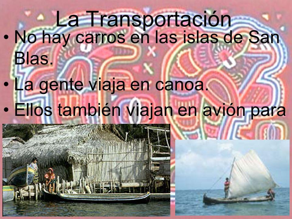 La Transportación No hay carros en las islas de San Blas. La gente viaja en canoa. Ellos también viajan en avión para ir a Panamá.