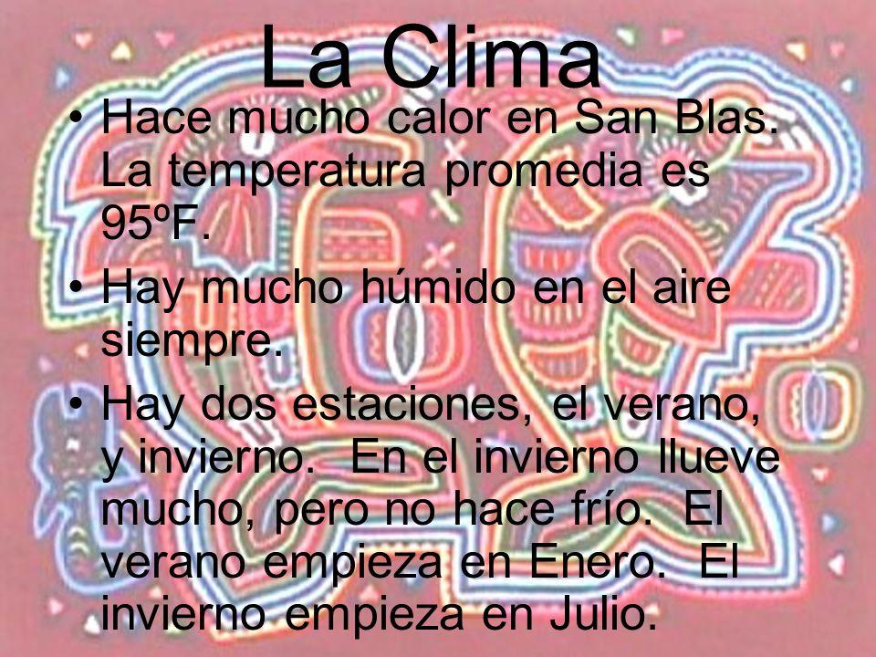 La Clima Hace mucho calor en San Blas. La temperatura promedia es 95ºF. Hay mucho húmido en el aire siempre. Hay dos estaciones, el verano, y invierno