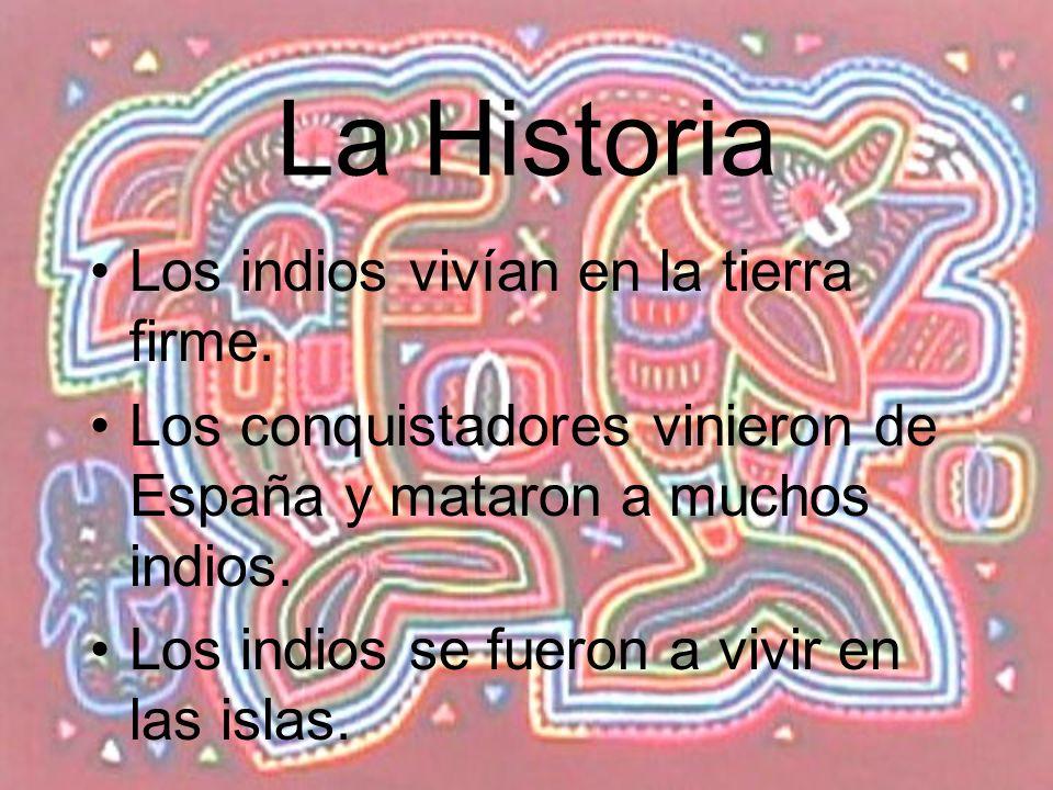 La Historia Los indios vivían en la tierra firme. Los conquistadores vinieron de España y mataron a muchos indios. Los indios se fueron a vivir en las