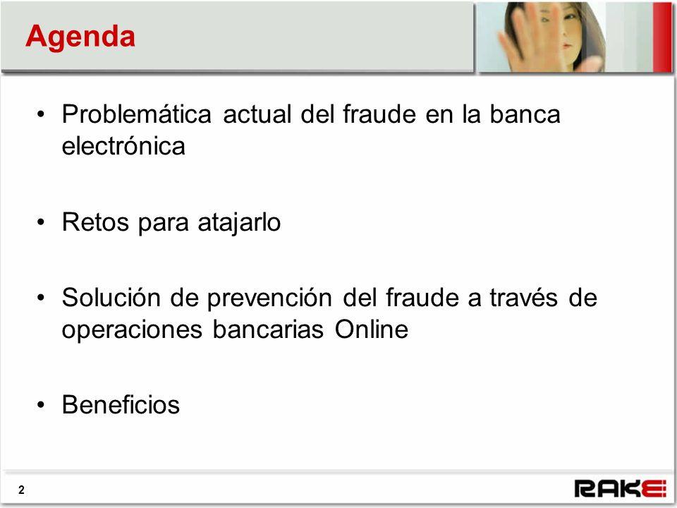 Agenda 2 Problemática actual del fraude en la banca electrónica Retos para atajarlo Solución de prevención del fraude a través de operaciones bancarias Online Beneficios