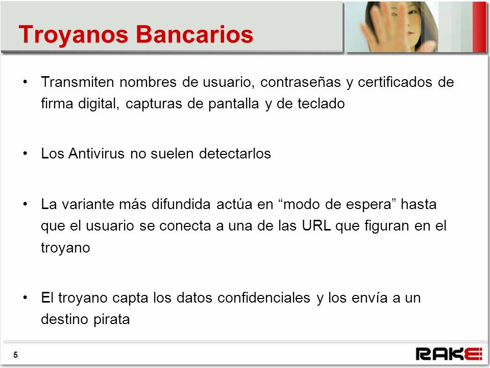 5 Transmiten nombres de usuario, contraseñas y certificados de firma digital, capturas de pantalla y de teclado Los Antivirus no suelen detectarlos La