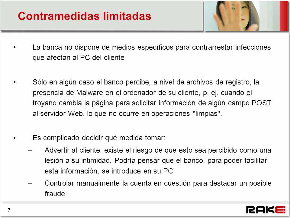 Contramedidas limitadas 7 La banca no dispone de medios específicos para contrarrestar infecciones que afectan al PC del cliente Sólo en algún caso el banco percibe, a nivel de archivos de registro, la presencia de Malware en el ordenador de su cliente, p.