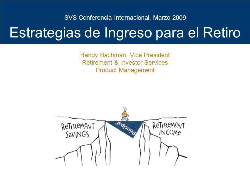1 SVS Conferencia Internacional, Marzo 2009 Estrategias de Ingreso para el Retiro Randy Bachman, Vice President Retirement & Investor Services Product Management