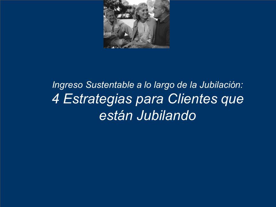 11 Ingreso Sustentable a lo largo de la Jubilación: 4 Estrategias para Clientes que están Jubilando