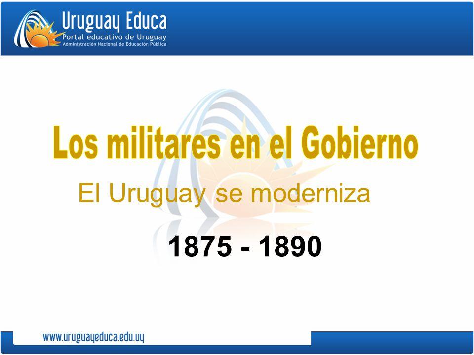 El Uruguay se moderniza 1875 - 1890