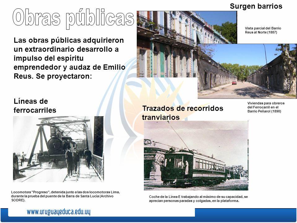 Las obras públicas adquirieron un extraordinario desarrollo a impulso del espíritu emprendedor y audaz de Emilio Reus. Se proyectaron: Líneas de ferro