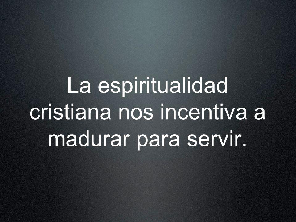 La espiritualidad cristiana nos incentiva a madurar para servir.