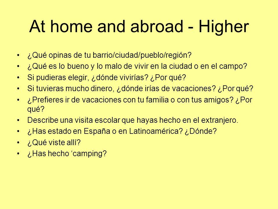 At home and abroad - Higher ¿Qué opinas de tu barrio/ciudad/pueblo/región? ¿Qué es lo bueno y lo malo de vivir en la ciudad o en el campo? Si pudieras