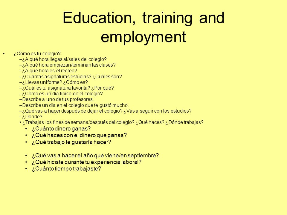 Education, training and employment ¿Cómo es tu colegio.