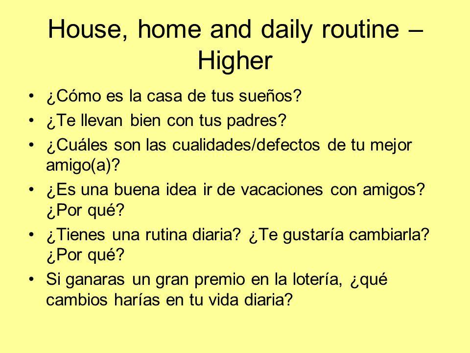 House, home and daily routine – Higher ¿Cómo es la casa de tus sueños? ¿Te llevan bien con tus padres? ¿Cuáles son las cualidades/defectos de tu mejor