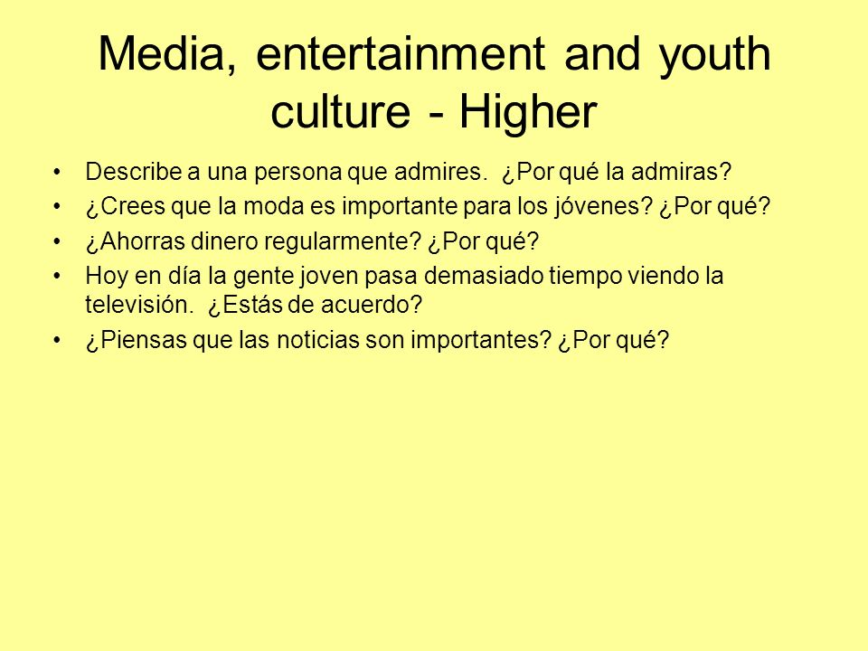 Media, entertainment and youth culture - Higher Describe a una persona que admires.