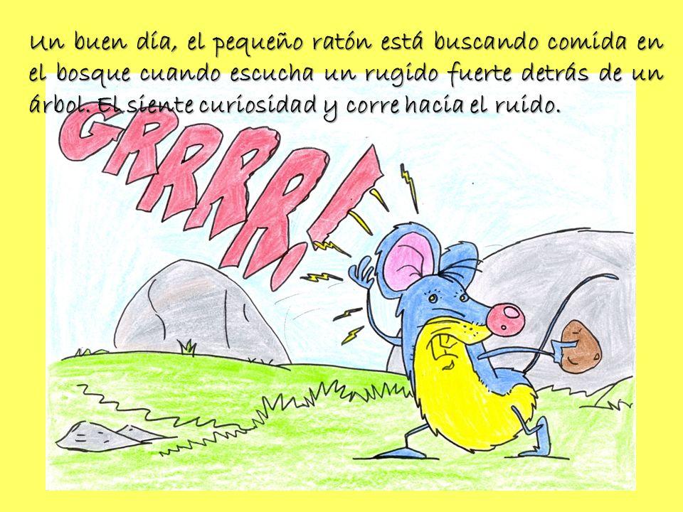 Un buen día, el pequeño ratón está buscando comida en el bosque cuando escucha un rugido fuerte detrás de un árbol. El siente curiosidad y corre hacia