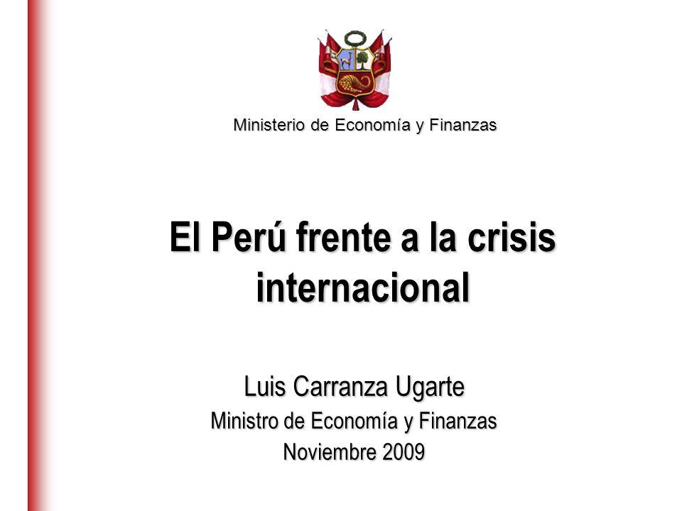 Ministerio de Economía y Finanzas Luis Carranza Ugarte Ministro de Economía y Finanzas Noviembre 2009 El Perú frente a la crisis internacional