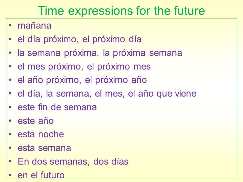 Time expressions for the future mañana el día próximo, el próximo día la semana próxima, la próxima semana el mes próximo, el próximo mes el año próxi