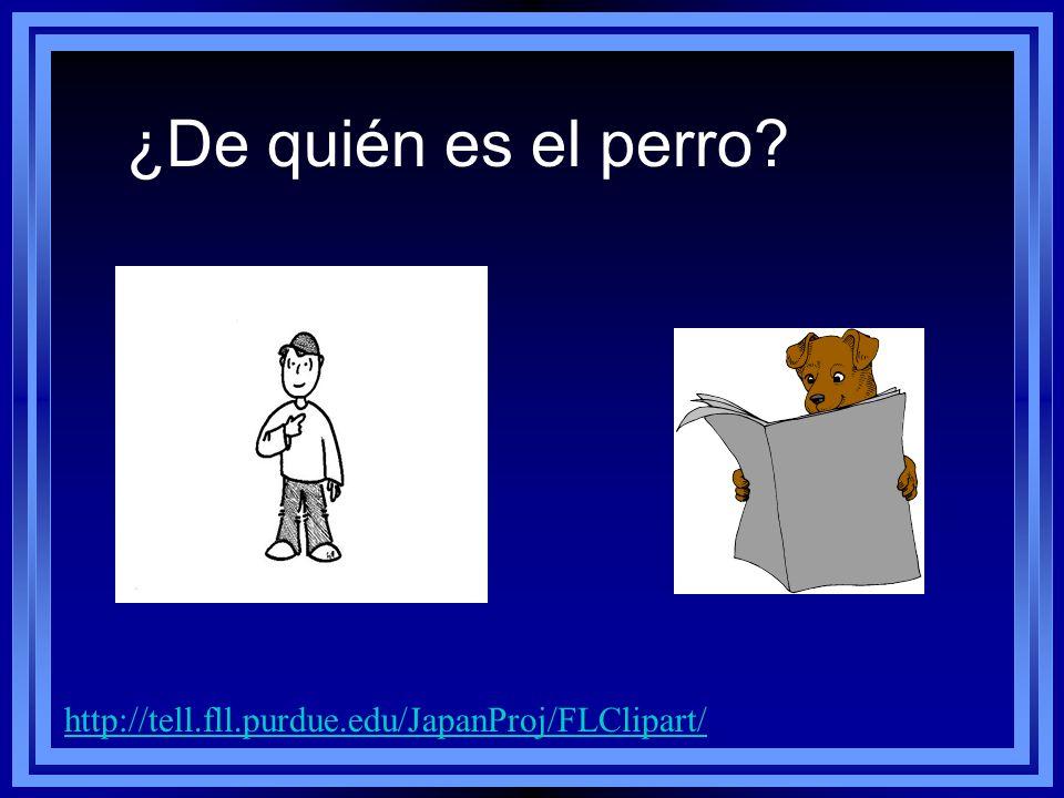 ¿De quién es el gato feo? http://tell.fll.purdue.edu/JapanProj/FLClipart/ Es tu gato feo.