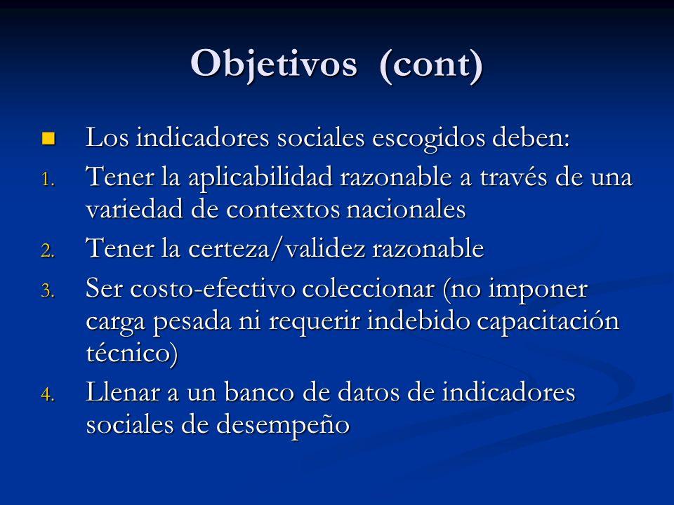 Objetivos (cont) Los indicadores sociales escogidos deben: Los indicadores sociales escogidos deben: 1. Tener la aplicabilidad razonable a través de u