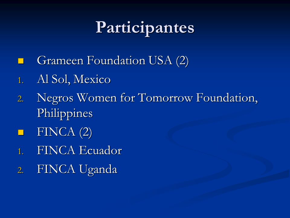 Participantes Grameen Foundation USA (2) Grameen Foundation USA (2) 1. Al Sol, Mexico 2. Negros Women for Tomorrow Foundation, Philippines FINCA (2) F
