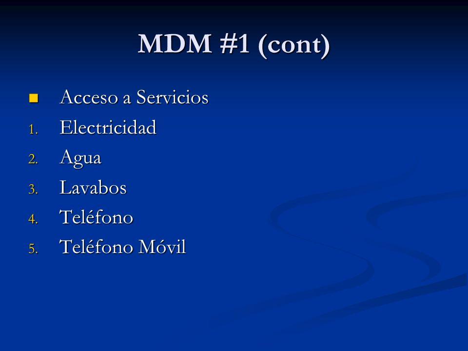 MDM #1 (cont) Acceso a Servicios Acceso a Servicios 1. Electricidad 2. Agua 3. Lavabos 4. Teléfono 5. Teléfono Móvil
