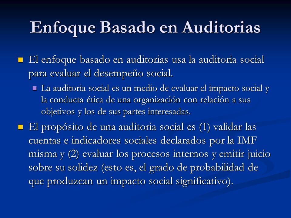 Enfoque Basado en Auditorias El enfoque basado en auditorias usa la auditoria social para evaluar el desempeño social. El enfoque basado en auditorias