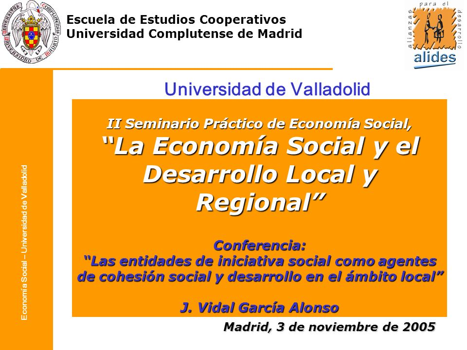 Economía Social – Universidad de Valladolid Entidades de la Economía Social Tipo de Asociaciones Asociaciones de régimen general: las constituidas bajo la ley Orgánica 1/2002.