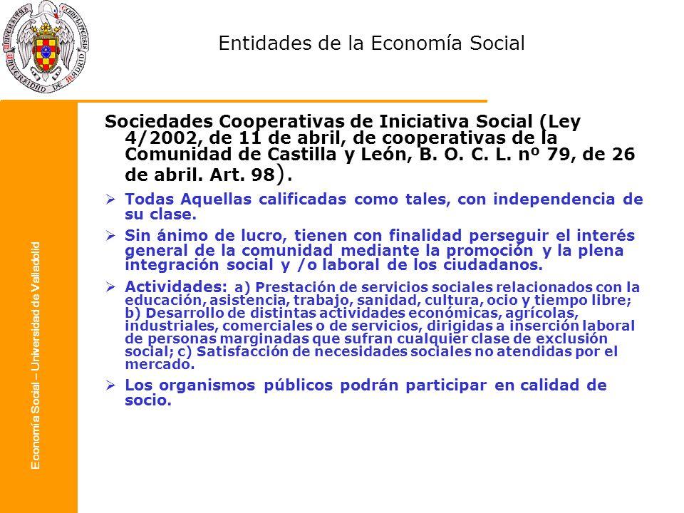 Economía Social – Universidad de Valladolid Entidades de la Economía Social Sociedades Cooperativas de Iniciativa Social (Ley 4/2002, de 11 de abril,