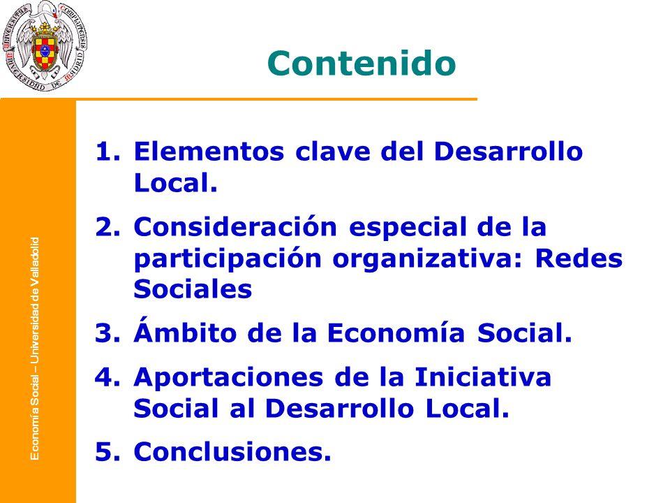 Economía Social – Universidad de Valladolid Contenido 1.Elementos clave del Desarrollo Local. 2.Consideración especial de la participación organizativ