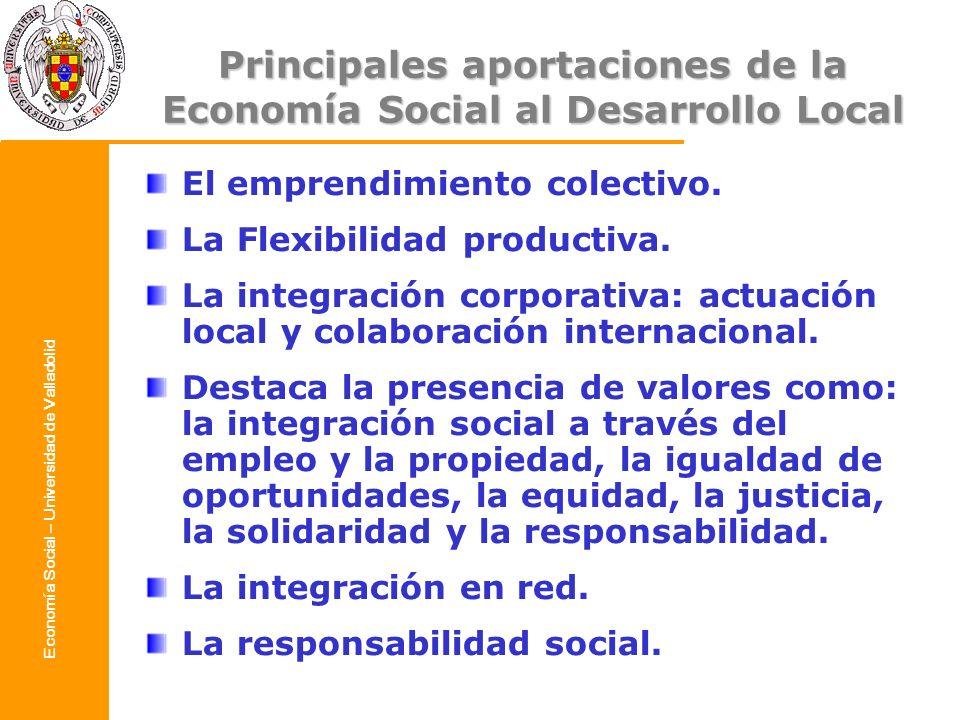 Economía Social – Universidad de Valladolid Principales aportaciones de la Economía Social al Desarrollo Local El emprendimiento colectivo. La Flexibi