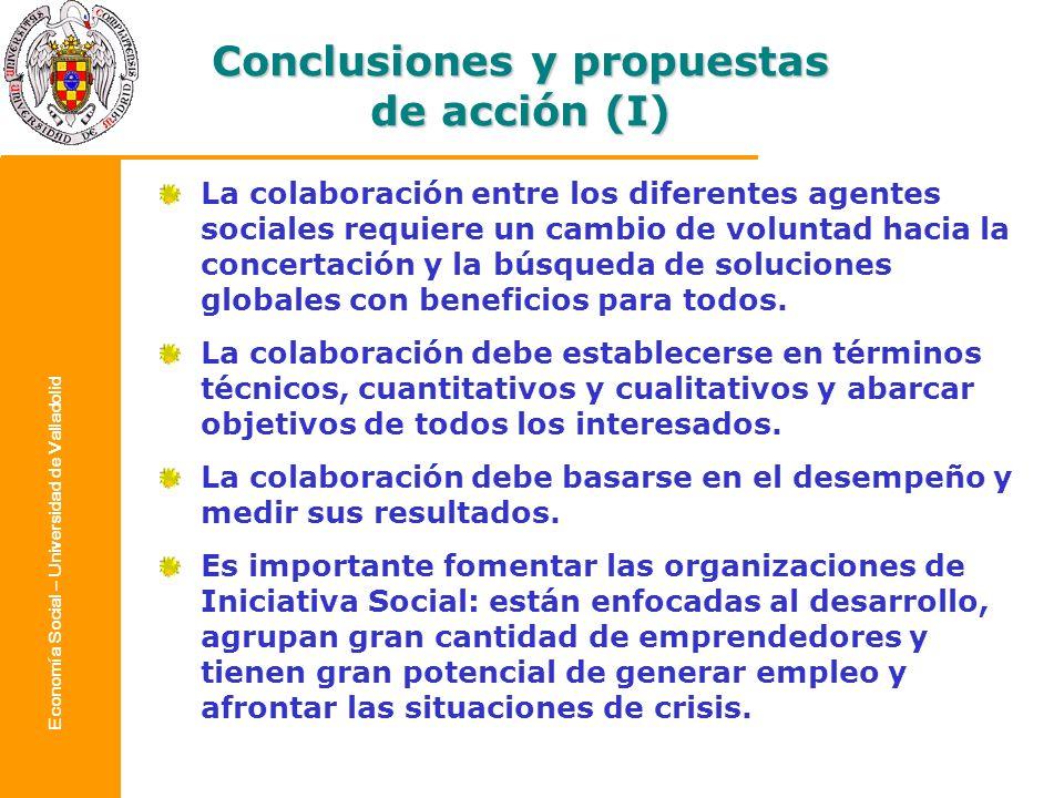 Economía Social – Universidad de Valladolid Conclusiones y propuestas de acción (I) La colaboración entre los diferentes agentes sociales requiere un