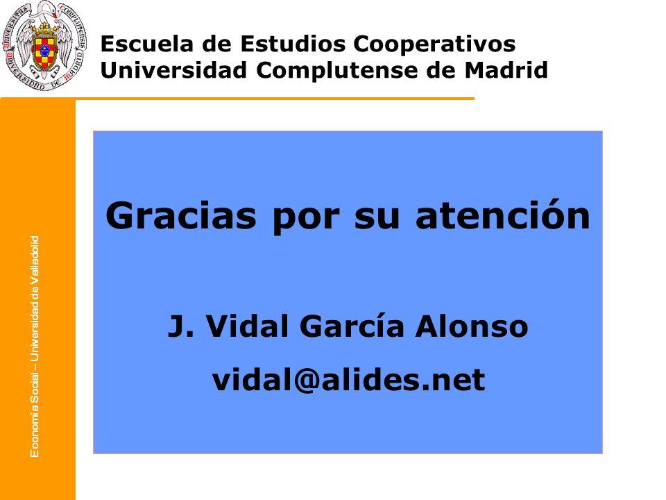 Economía Social – Universidad de Valladolid Gracias por su atención J. Vidal García Alonso vidal@alides.net Escuela de Estudios Cooperativos Universid