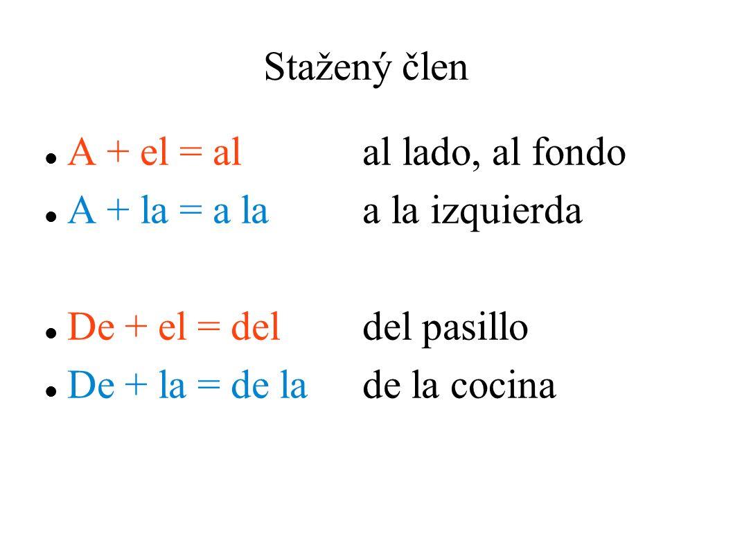 Stažený člen A + el = alal lado, al fondo A + la = a laa la izquierda De + el = deldel pasillo De + la = de lade la cocina
