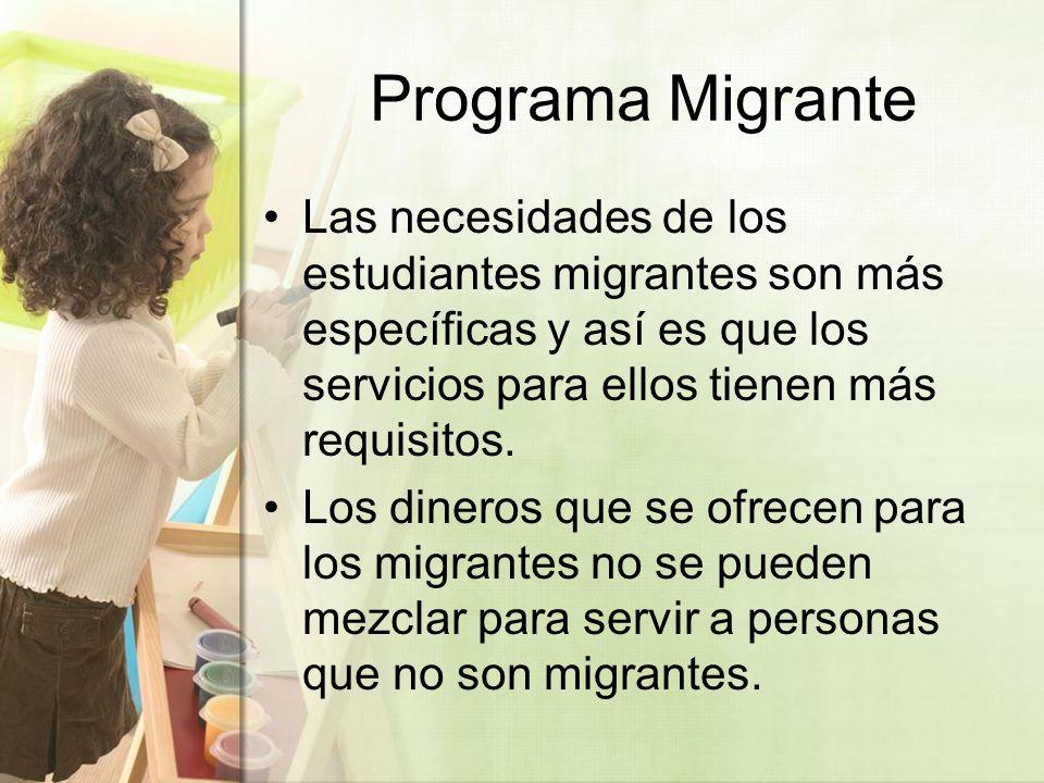 Programa Migrante Las necesidades de los estudiantes migrantes son más específicas y así es que los servicios para ellos tienen más requisitos.