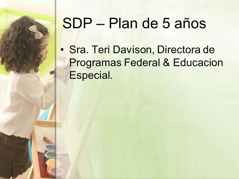 SDP – Plan de 5 años Sra. Teri Davison, Directora de Programas Federal & Educacion Especial.