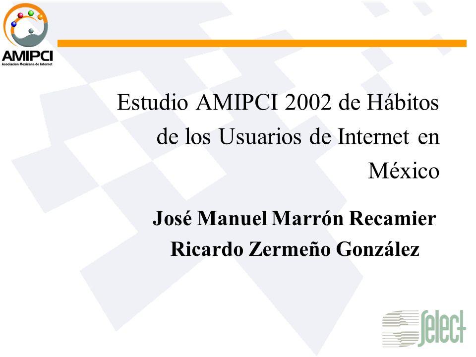 Estudio AMIPCI 2002 de Hábitos de los Usuarios de Internet en México José Manuel Marrón Recamier Ricardo Zermeño González