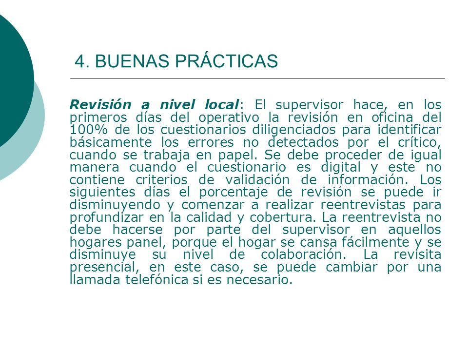 4. BUENAS PRÁCTICAS Revisión a nivel local: El supervisor hace, en los primeros días del operativo la revisión en oficina del 100% de los cuestionario