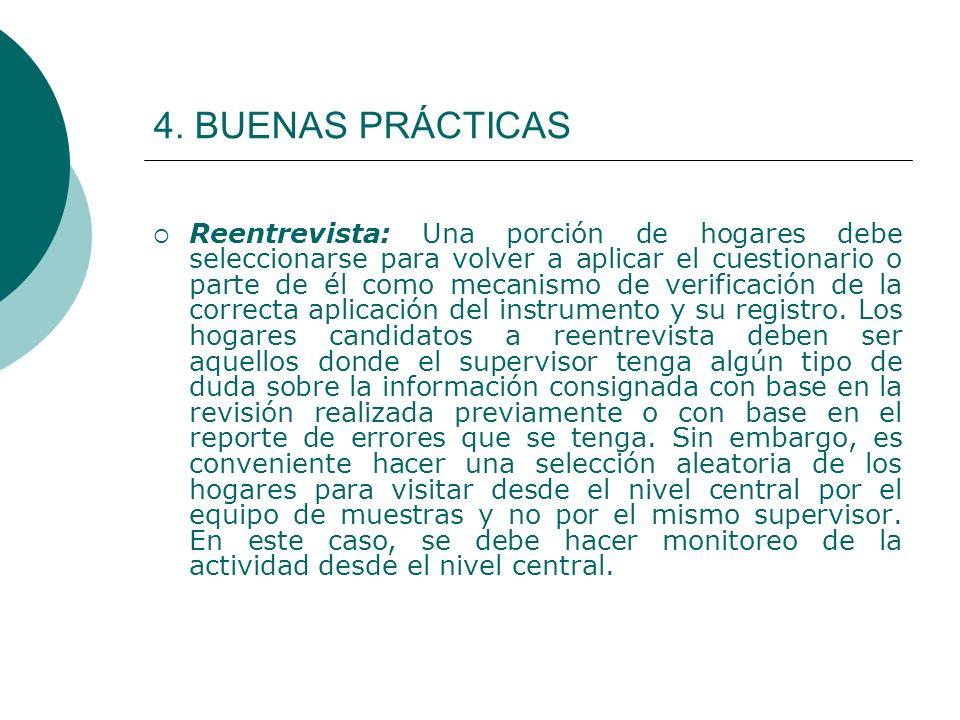 4. BUENAS PRÁCTICAS Reentrevista: Una porción de hogares debe seleccionarse para volver a aplicar el cuestionario o parte de él como mecanismo de veri