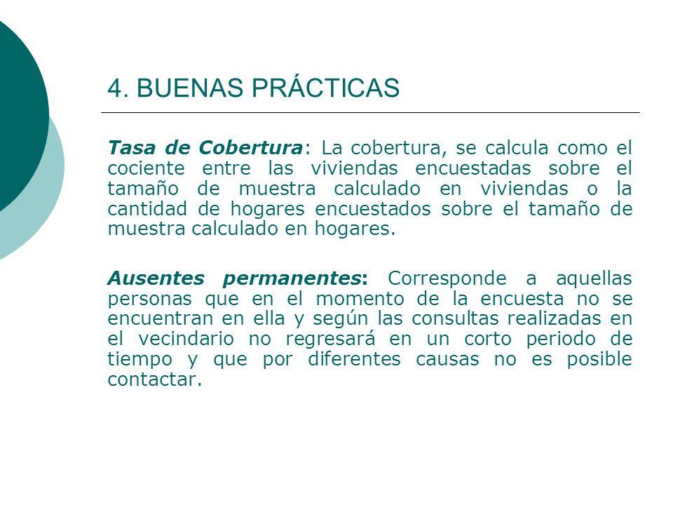 4. BUENAS PRÁCTICAS Tasa de Cobertura: La cobertura, se calcula como el cociente entre las viviendas encuestadas sobre el tamaño de muestra calculado