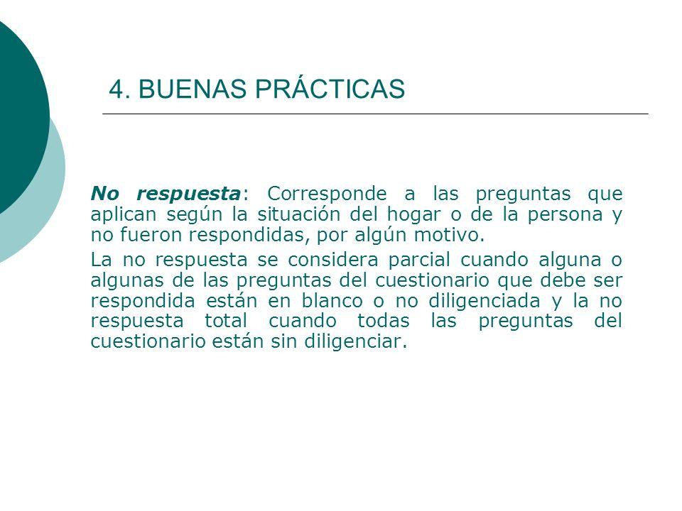 4. BUENAS PRÁCTICAS No respuesta: Corresponde a las preguntas que aplican según la situación del hogar o de la persona y no fueron respondidas, por al