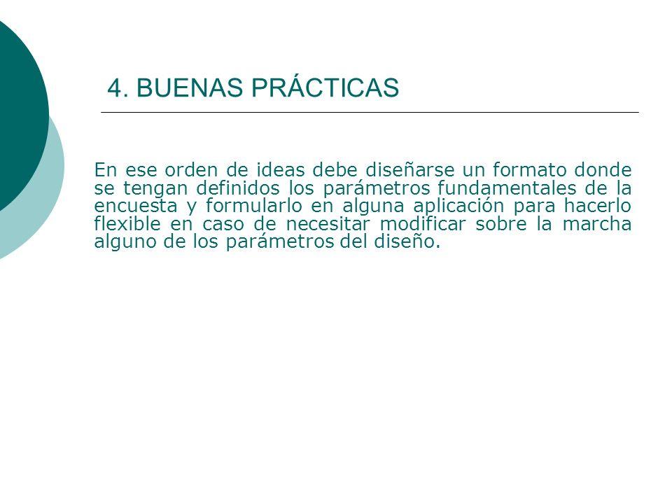 4. BUENAS PRÁCTICAS En ese orden de ideas debe diseñarse un formato donde se tengan definidos los parámetros fundamentales de la encuesta y formularlo