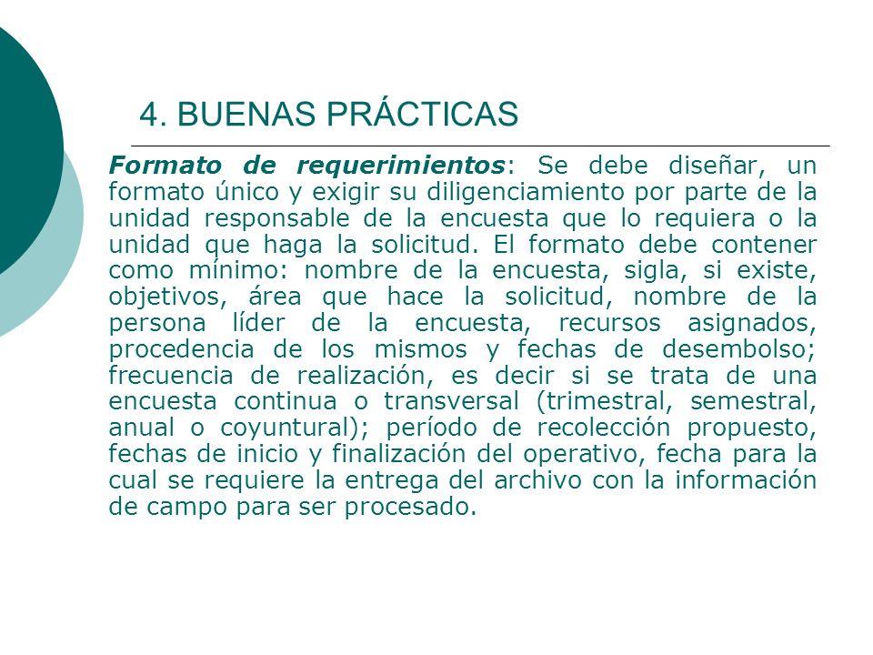 4. BUENAS PRÁCTICAS Formato de requerimientos: Se debe diseñar, un formato único y exigir su diligenciamiento por parte de la unidad responsable de la