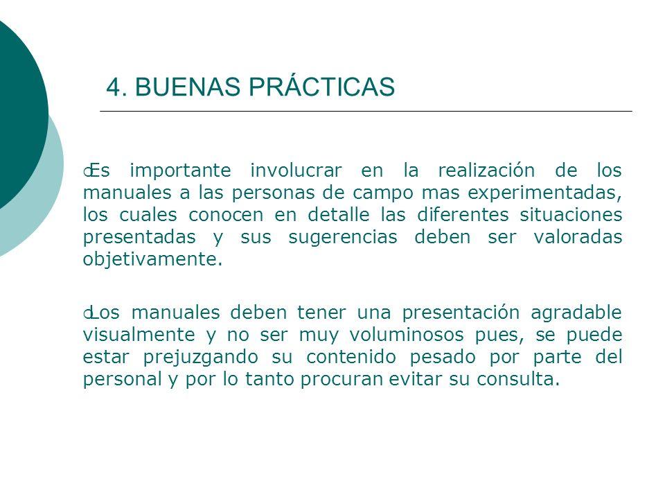 4. BUENAS PRÁCTICAS Es importante involucrar en la realización de los manuales a las personas de campo mas experimentadas, los cuales conocen en detal