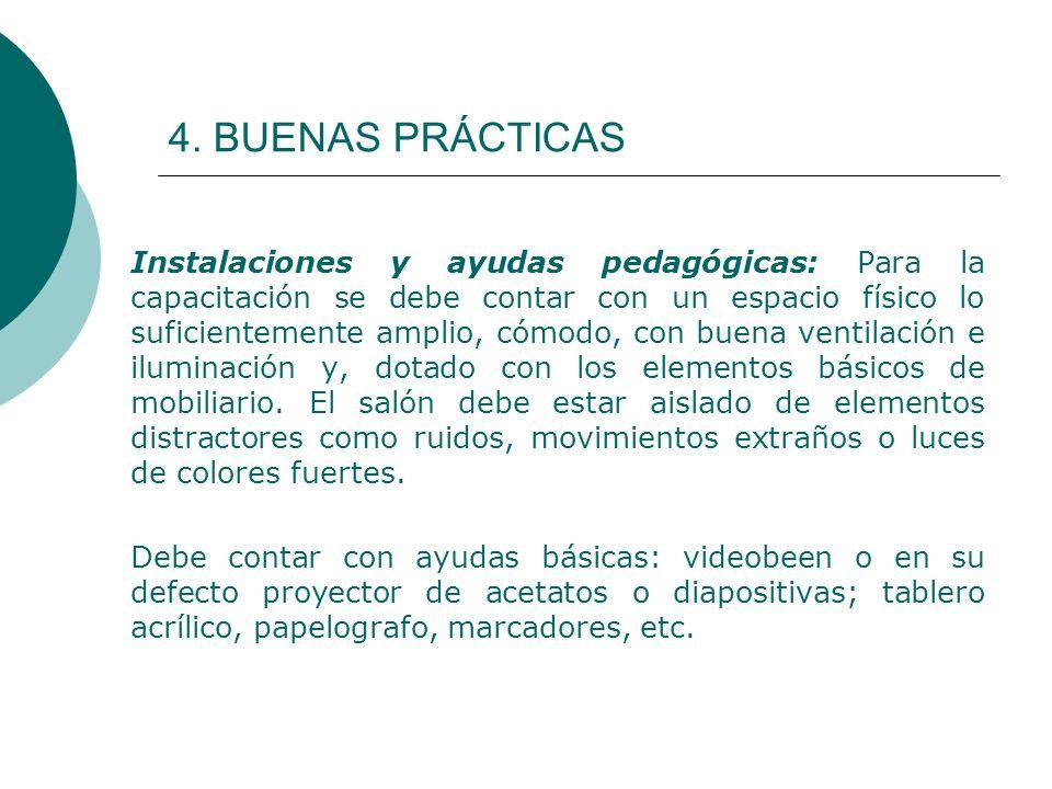 4. BUENAS PRÁCTICAS Instalaciones y ayudas pedagógicas: Para la capacitación se debe contar con un espacio físico lo suficientemente amplio, cómodo, c
