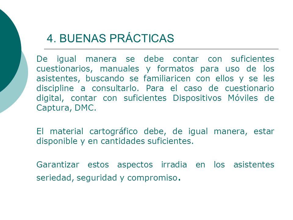 4. BUENAS PRÁCTICAS De igual manera se debe contar con suficientes cuestionarios, manuales y formatos para uso de los asistentes, buscando se familiar