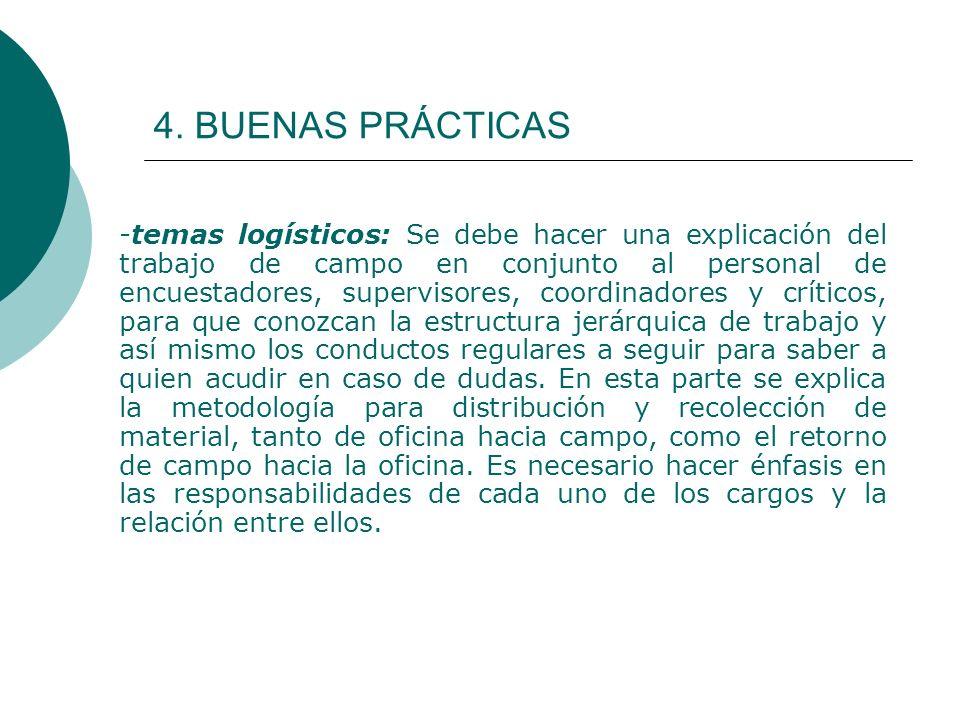 4. BUENAS PRÁCTICAS -temas logísticos: Se debe hacer una explicación del trabajo de campo en conjunto al personal de encuestadores, supervisores, coor