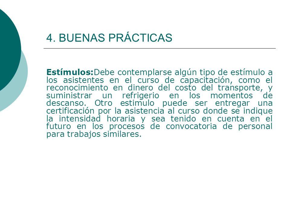 4. BUENAS PRÁCTICAS Estímulos:Debe contemplarse algún tipo de estímulo a los asistentes en el curso de capacitación, como el reconocimiento en dinero