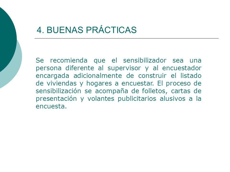 4. BUENAS PRÁCTICAS Se recomienda que el sensibilizador sea una persona diferente al supervisor y al encuestador encargada adicionalmente de construir