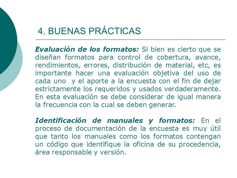 4. BUENAS PRÁCTICAS Evaluación de los formatos: Si bien es cierto que se diseñan formatos para control de cobertura, avance, rendimientos, errores, di